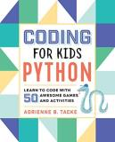 Adrienne Tacke - Coding for Kids: Python: Learn to Code with 50 Awesome Games and Activities-P2P