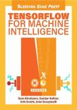 Abrahams S. - TensorFlow for Machine Intelligence: A Hands-On Introduction to Learning Algorithms