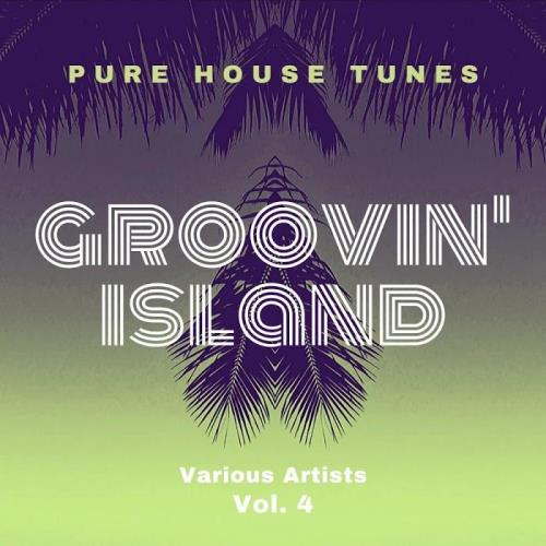 Groovin' Island (Pure House Tunes), Vol. 4 (2020)