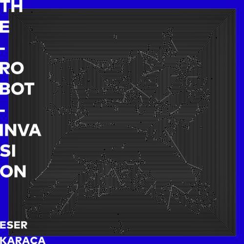 Eser Karaca — The Robot Invasion (2020)