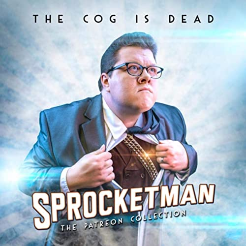 The Cog Is Dead — Sprocketman: The Patreon Collection (2020)