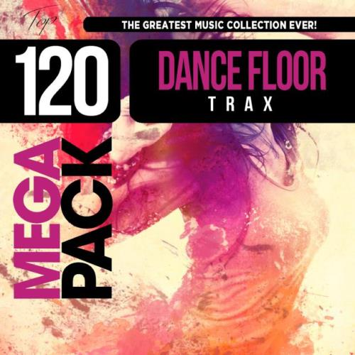 Dance Floor Trax (Top 120 Mega Pack Hits) (2020)