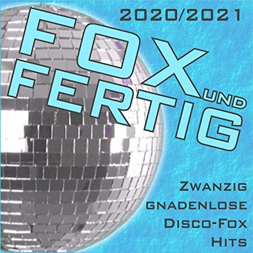 Fox Und Fertig 2020-2021 (Zwanzig Gnadenlose Disco-Fox Hits) (2020)