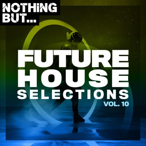 Nothing But... Future House Selections Vol 10 (2020)