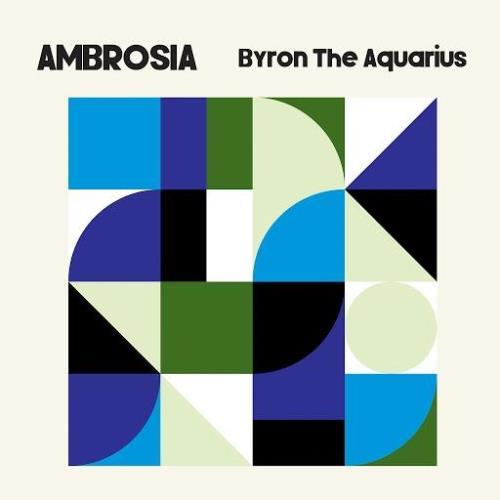 Byron The Aquarius — Ambrosia (2020)