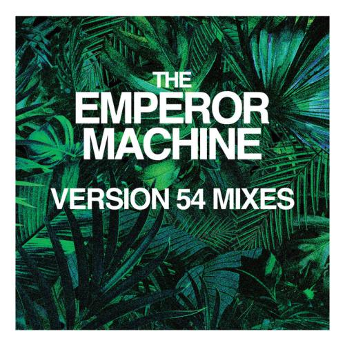 The Emperor Machine — Moscow Not Safari (Version 54 Mixes) (2020)