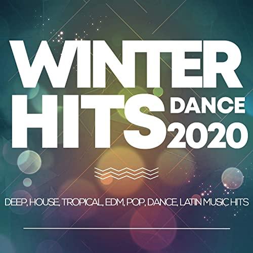 Winter Hits Dance 2020 — Deep, House, Tropical, Edm, Pop, Dance, Latin Music Hits (2020)