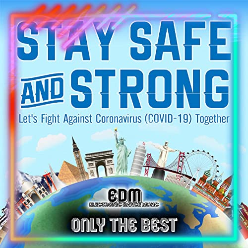Stay Safe & Strong! (Let's Fight Coronavirus Covid19 Together EDM (Electronic Dance Music)) (2020)