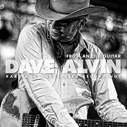 Dave Alvin — From An Old Guitar: Rare & Unreleased Recordings (2020)