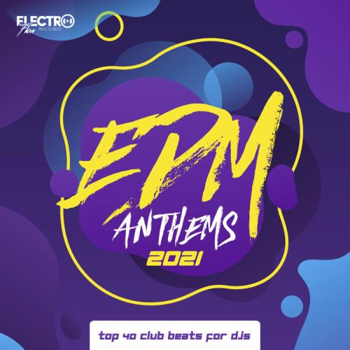 EDM Anthems 2021: Top 40 Club Beats For DJs (2020)