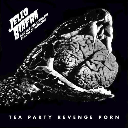 Jello Biafra & The Guantanamo School Of Medicine — Tea Party Revenge Porn (2020)
