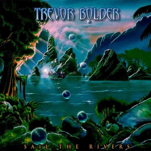 Trevor Bolder — Sail The Rivers (2020) FLAC