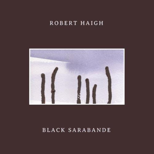 Robert Haigh — Black Sarabande (2020) FLAC