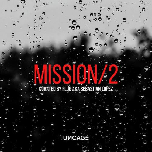 Uncage Mission 02 (Curated By Flug Aka Sebastian Lopez) (2021)