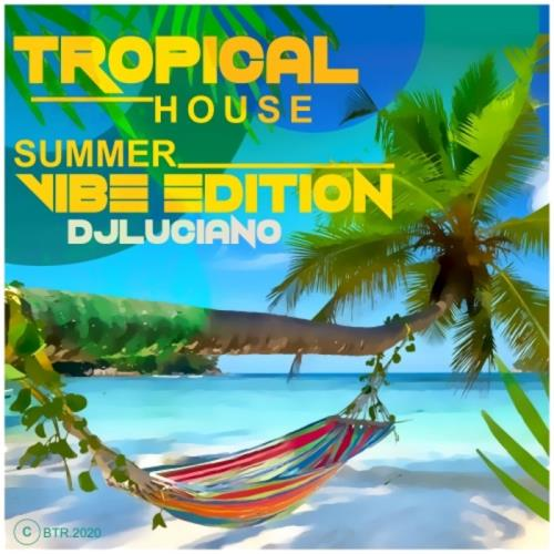 DJ Luciano — Tropical House Summer Vibe Edition (2021)
