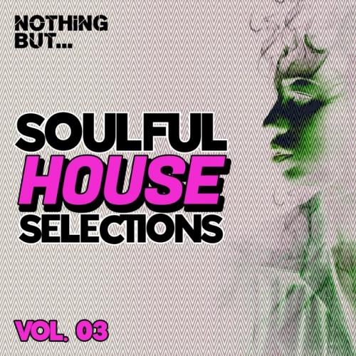 Nothing... But Soulful House Selections, Vol. 03 (2021)