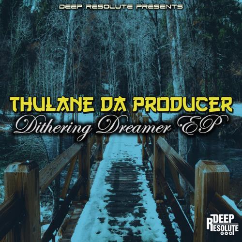 Thulane Da Producer — Dithering Dreamer EP (2021)