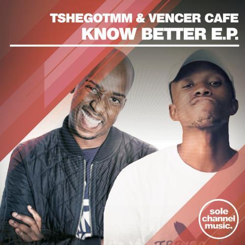 Tshegotmm & Vencer Cafe — Know Better EP (2021)