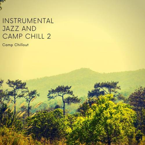 Camp Chillout — Instrumental Jazz & Camp Chill 2 (2021)